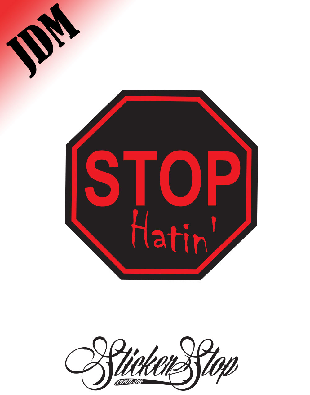 STOP Hatin JDM Sticker Decal