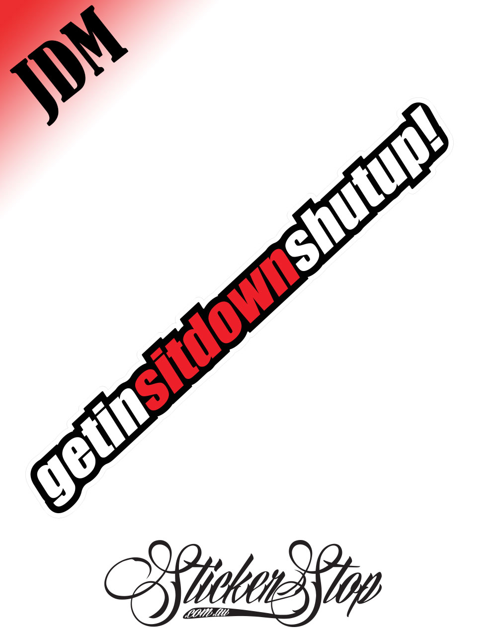 Get In Sit Down Shut Up JDM Sticker Decal